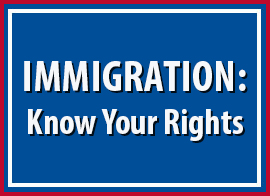IMMIGRATION: Know Your Rights